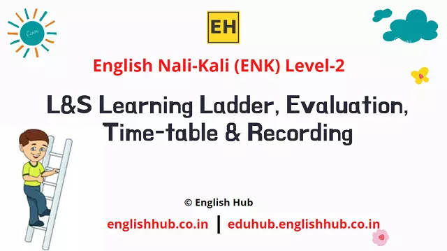 ENK Level 2: L&S Learning Ladder, Evaluation, Time-table & Recording