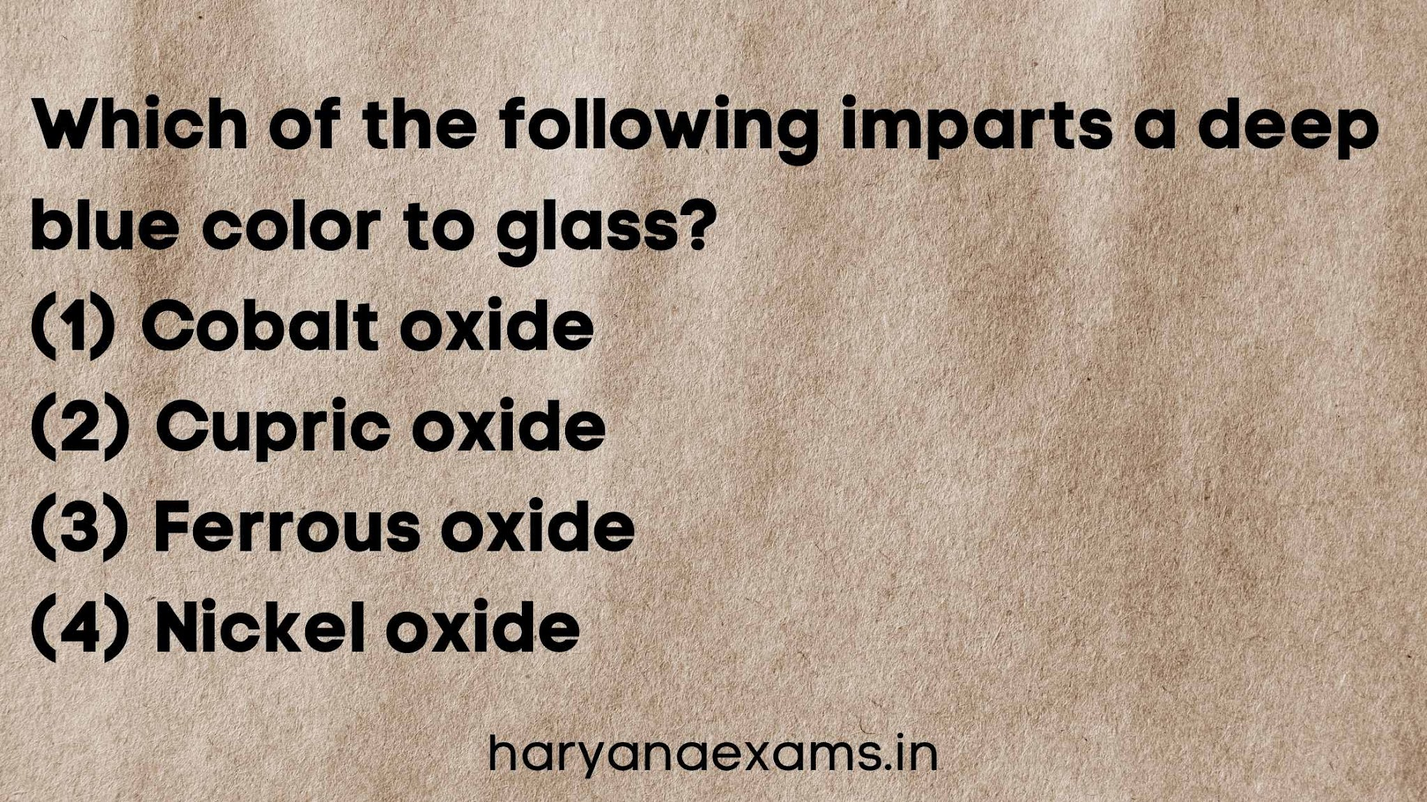 Which of the following imparts a deep blue color to glass?   (1) Cobalt oxide   (2) Cupric oxide   (3) Ferrous oxide   (4) Nickel oxide