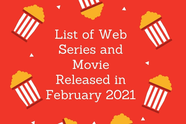 Web Series and Movies Released in February 2021 List