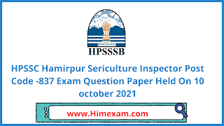 HPSSC Hamirpur Sericulture Inspector  Post Code -837 Exam Question Paper Held On 10 october 2021