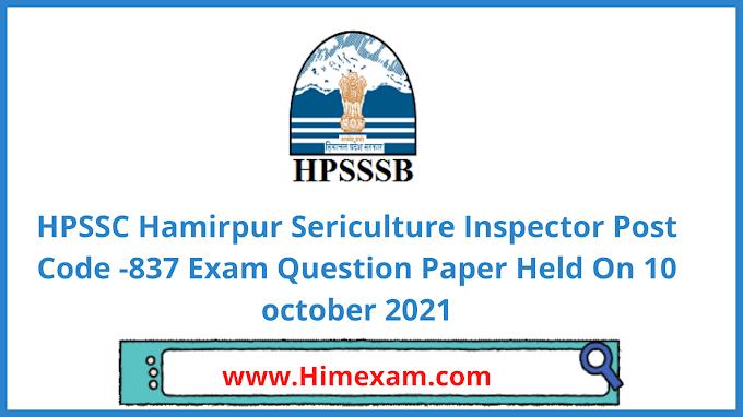 HPSSC  Sericulture Inspector  Post Code -837 Exam Question Paper  2021