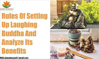 Rules Of Setting Up Laughing Buddha And Analyze Its Benefits