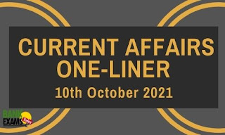 Current Affairs One-Liner: 10th October 2021