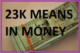 23K Means in Money