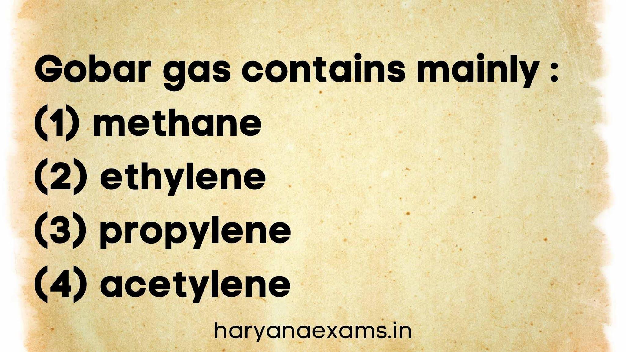 Gobar gas contains mainly :   (1) methane   (2) ethylene   (3) propylene   (4) acetylene