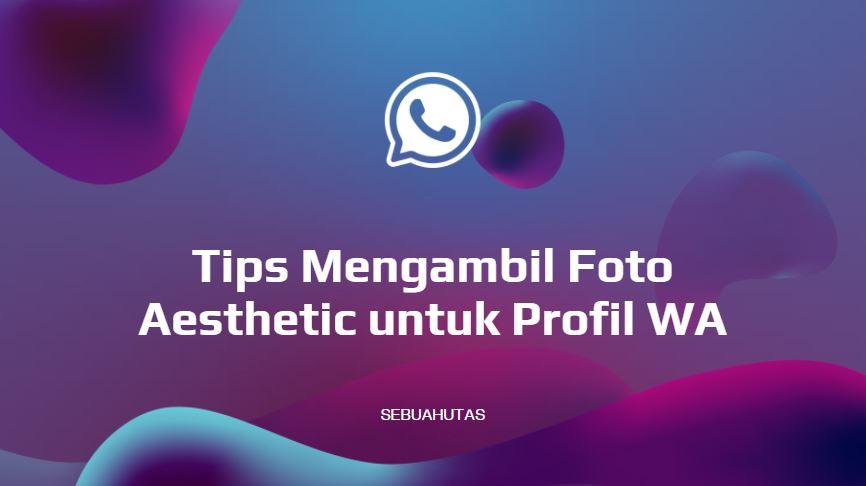 tips mengambil foto aesthetic untuk pp whatsapp