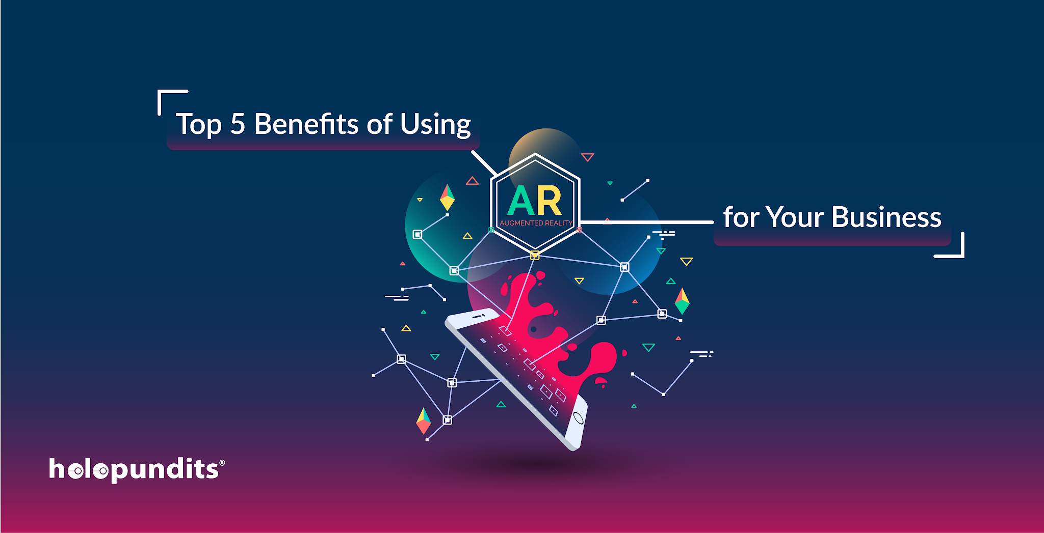 Top 5 Benefits of Using AR for Your Business