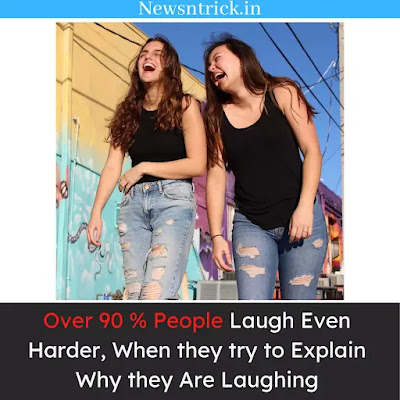 Over 90% People Laugh Even Harder, When they try to Explain Why they Are Laughing