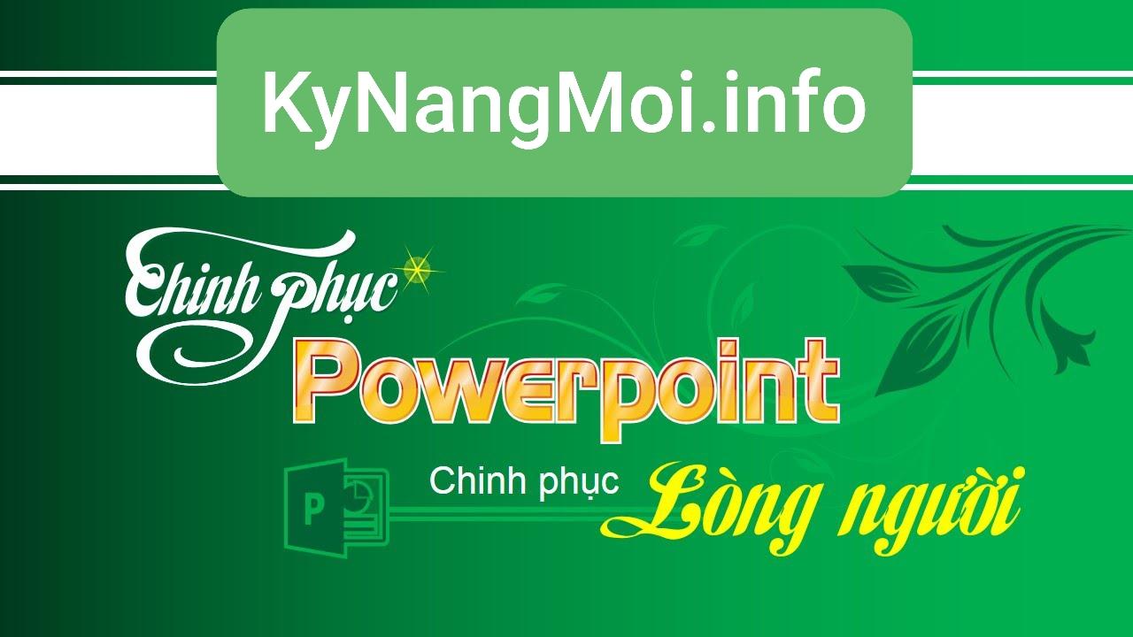 Chia sẻ miễn phí Khóa học online PowerPoint Chinh phục lòng người 2021