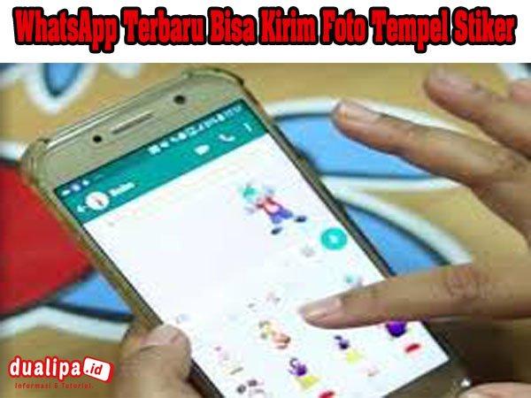 WhatsApp Terbaru Bisa Kirim Foto Tempel Stiker