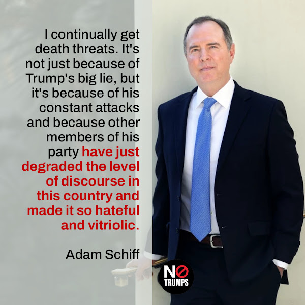 I continually get death threats. It's not just because of Trump's big lie, but it's because of his constant attacks and because other members of his party have just degraded the level of discourse in this country and made it so hateful and vitriolic. — Rep. Adam Schiff (D-CA)