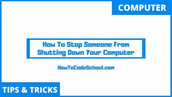 How To Stop Someone From Shutting Down Your Computer