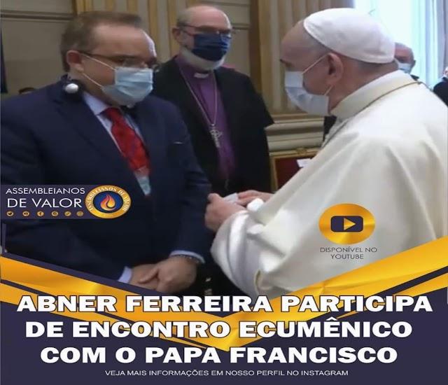 Presidente das Assembleias de Deus ministério de Madureira participa de encontro ecunémico e chama papa de vossa santidade