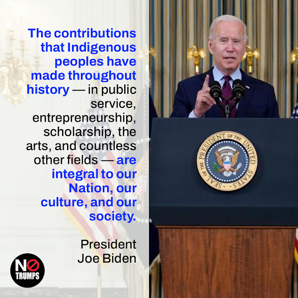 The contributions that Indigenous peoples have made throughout history — in public service, entrepreneurship, scholarship, the arts, and countless other fields — are integral to our Nation, our culture, and our society. — President Joe Biden