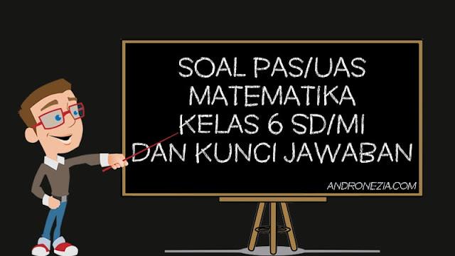 Soal PAS/UAS Matematika Kelas 6 SD/MI Semester 1 Tahun 2021