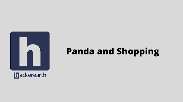 HackerEarth Panda and Shopping problem solution