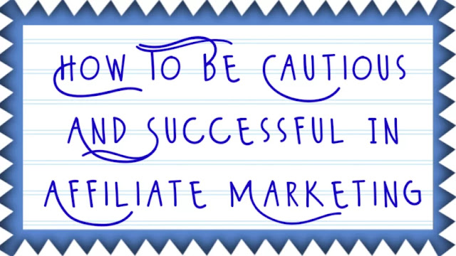 How To Be Cautious And Successful In Affiliate Marketing