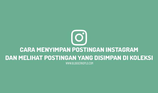Cara Menyimpan Postingan dan Melihat Koleksi Postingan Yang Disimpan Di Instagram