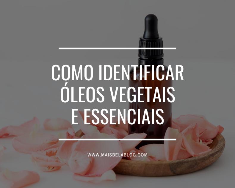 Como identificar óleos vegetais e essenciais