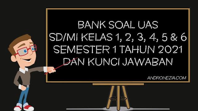 Kumpulan Soal UAS SD Kelas 1 2 3 4 5 6 Semester 1 Tahun 2021 K13