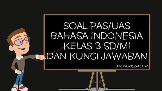 Soal PAS/UAS Bahasa Indonesia Kelas 3 SD/MI Semester 1 Tahun 2021