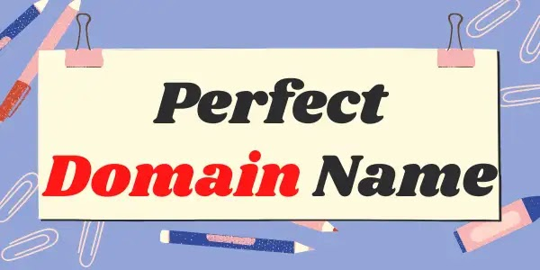 How to choose the Perfect Domain Name for Your Blog