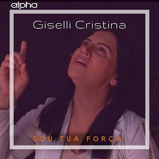 Baixar Música Gospel Sou Tua Força - Giselli Cristina Mp3