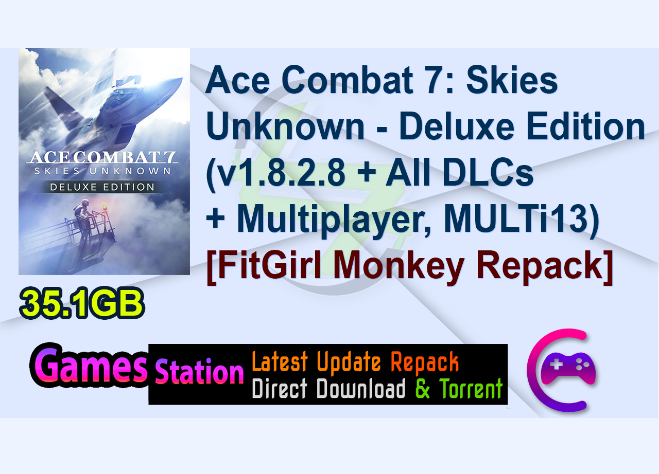 Ace Combat 7: Skies Unknown – Deluxe Edition (v1.8.2.8 + All DLCs + Multiplayer, MULTi13) [FitGirl Monkey Repack]