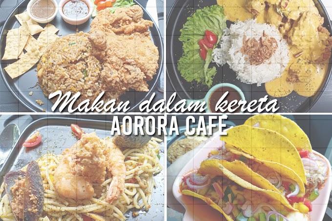 Makan dalam kereta di Aorora Cafe Alor Setar