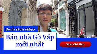 Danh sách video bán nhà quận Gò Vấp mới nhất trên kênh Youtube Nhà Đất Đông Nam Bộ