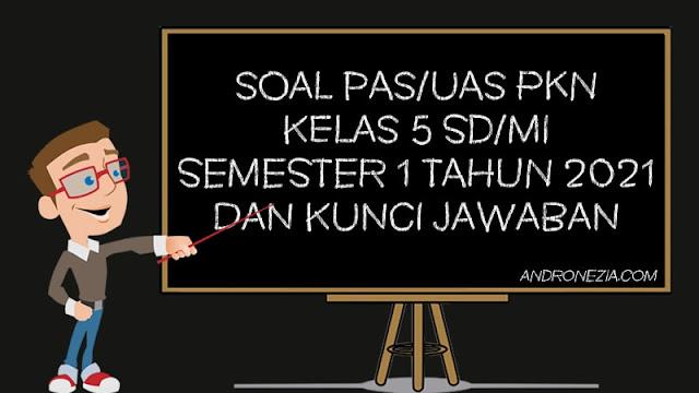 Soal PAS/UAS PKN Kelas 5 SD/MI Semester 1 Tahun 2021
