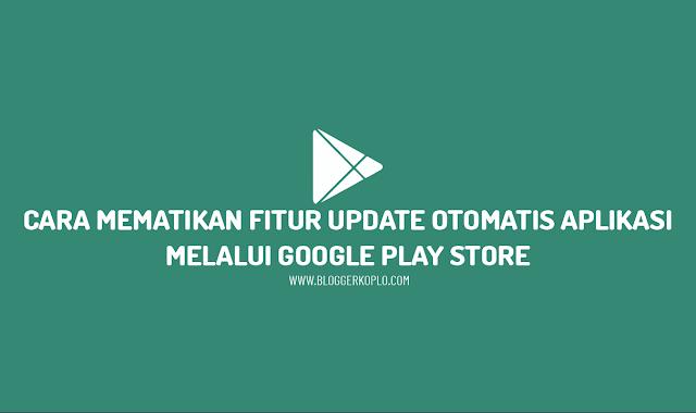 Cara Mematikan Update Otomatis Aplikasi di Google Play Store