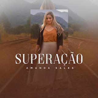 Baixar Música Gospel Superação - Amanda Sales Mp3