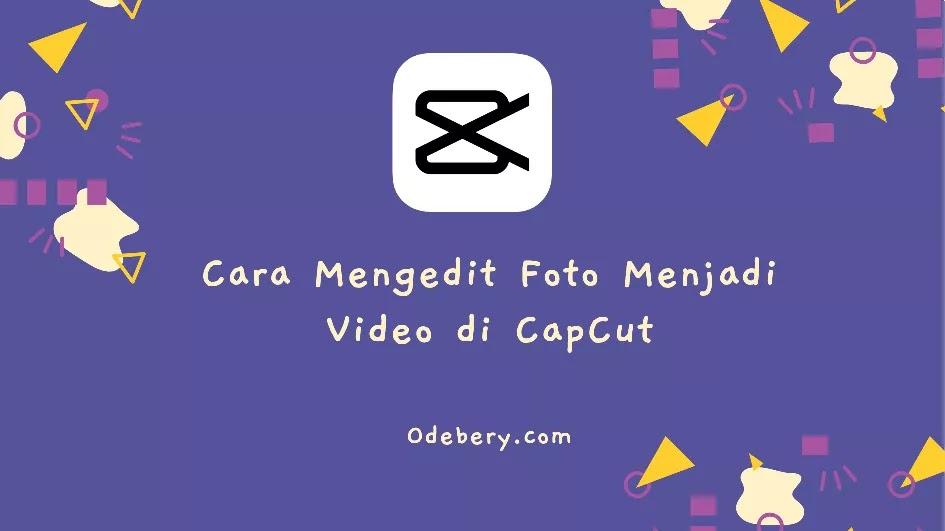 Cara Mengedit Foto Menjadi Video di Aplikasi CapCut