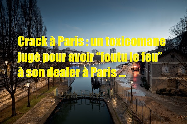 """Crack à Paris : un toxicomane jugé pour avoir """"foutu le feu"""" à son dealer à Paris"""