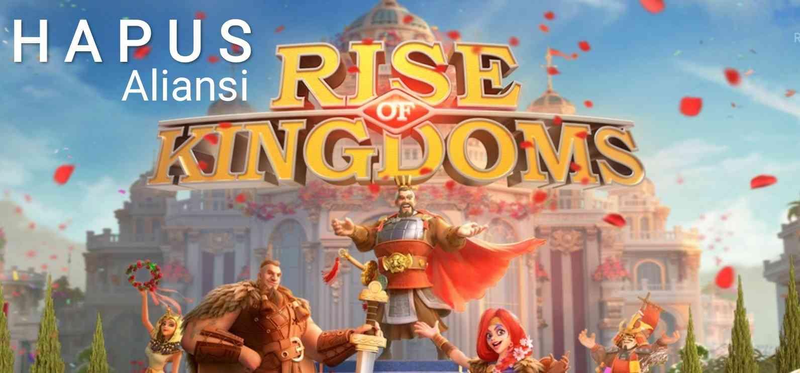 cara hapus aliansi rise of kingdoms
