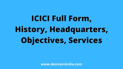 ICICI Full Form, History, Headquarters, Objectives, Services