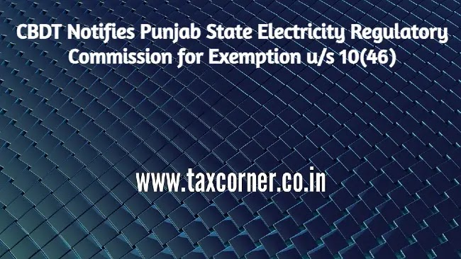 CBDT Notifies Punjab State Electricity Regulatory Commission for Exemption u/s 10(46)