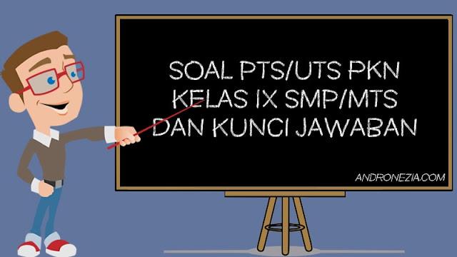 Soal PTS/UTS PKN Kelas 9 Semester 1
