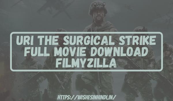 Uri The Surgical Strike Full Movie Download Filmyzilla