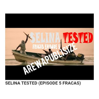 [Download] Download Full Episode 5 of Selina Tested (Fracas) #Arewapublisize
