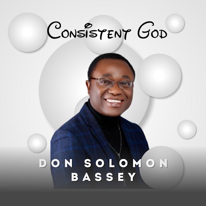 [Music] Don Solomon Bassey– consistent God
