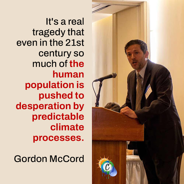 It's a real tragedy that even in the 21st century so much of the human population is pushed to desperation by predictable climate processes. — Gordon McCord from the UC San Diego School of Global Policy and Strategy