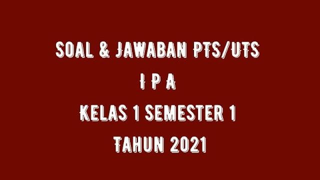Download Soal & Jawaban PTS/UTS IPA Kelas 1 Semester 1 Tahun 2021