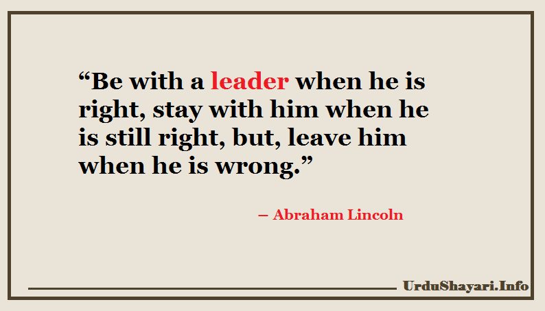 Abraham Lincoln quotes about leadership - be with a leader when he right