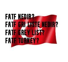 Fatf Nedir? Fatf Gri Liste Nedir? Fatf Grey List? Fatf Turkey?