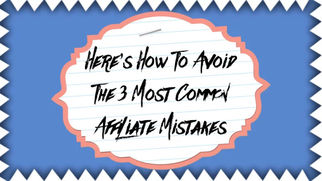 Here's How To Avoid The 3 Most Common Affiliate Mistakes