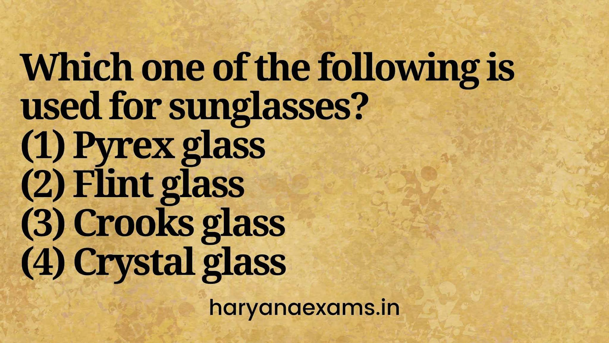 Which one of the following is used for sunglasses?   (1) Pyrex glass   (2) Flint glass   (3) Crooks glass   (4) Crystal glass
