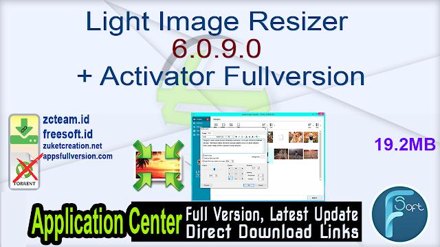 Light Image Resizer 6.0.9.0 + Activator Fullversion
