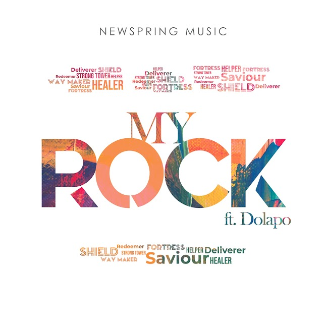 [Music + Video] MY ROCK - Newspring Music feat Dolapo